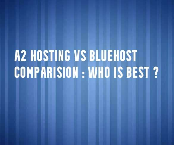 Best A2 Hosting Vs Bluehost Comparision 2021