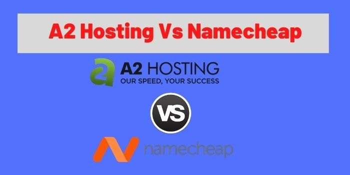 Best A2 Hosting Vs Namecheap Compare Who is Best 2021