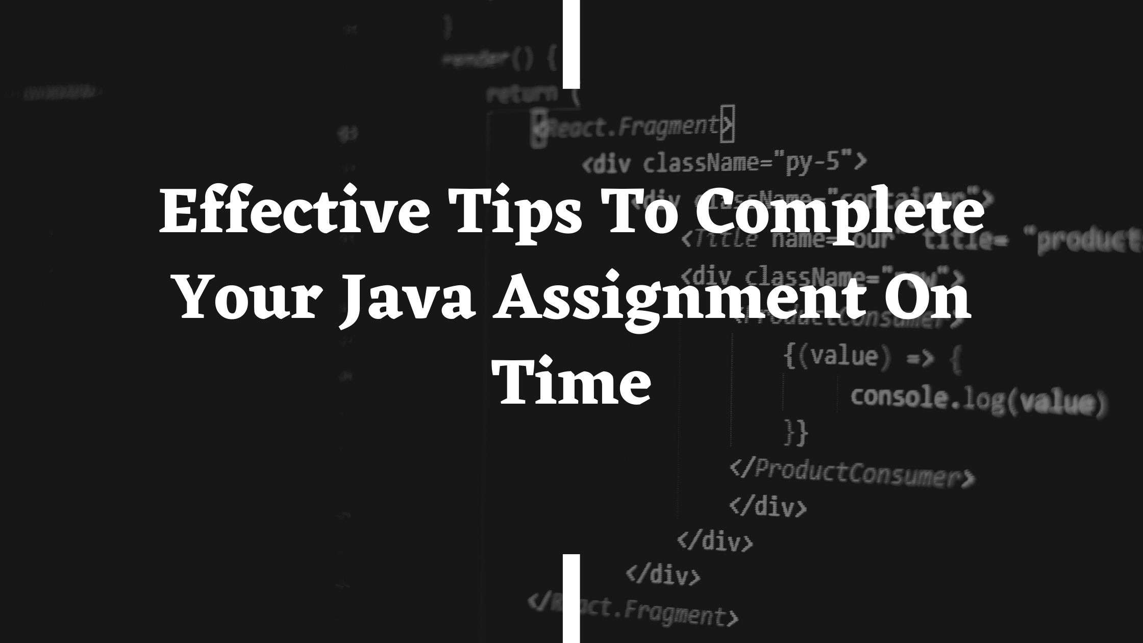 Effective Tips To Complete Your Java Assignment On Time